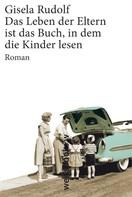 Gisela Rudolf: Das Leben der Eltern ist das Buch, in dem die Kinder lesen ★★★★