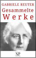 Gabriele Reuter: Gabriele Reuter – Gesammelte Werke