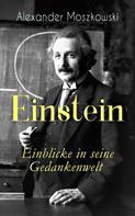Alexander Moszkowski: Einstein - Einblicke in seine Gedankenwelt