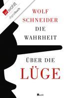Wolf Schneider: Die Wahrheit über die Lüge ★★★★