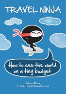Chris Moen: Travel Ninja: How to See the World on a Tiny Budget