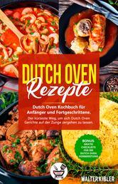 Dutch Oven Rezepte - Dutch Oven Kochbuch für Anfänger und Fortgeschrittene. Der kürzeste Weg, um sich Dutch Oven Gerichte auf der Zunge zergehen zu lassen