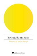 Hansjörg Martin: Feuer auf mein Haupt ★★★★