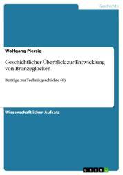 Geschichtlicher Überblick zur Entwicklung von Bronzeglocken - Beiträge zur Technikgeschichte (6)