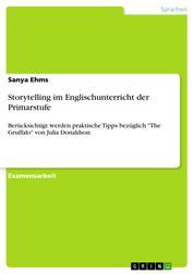 """Storytelling im Englischunterricht der Primarstufe - Berücksichtigt werden praktische Tipps bezüglich """"The Gruffalo"""" von Julia Donaldson"""