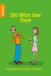 300 Witze über Ossis - Eine Banane rennt durch Ost-Berlin…