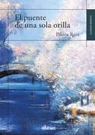 Piluca Ruiz: El puente de una sola orilla