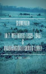 Slowenien - Im Zweiten Weltkrieg (1939-1945) und im Unabhängigkeitskampf (1991)