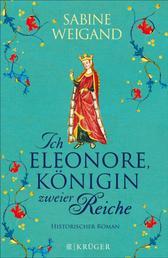 Ich, Eleonore, Königin zweier Reiche - Historischer Roman