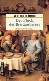 Der Fluch des Bierzauberers - Historischer Roman