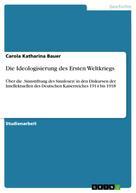 Carola Katharina Bauer: Die Ideologisierung des Ersten Weltkriegs
