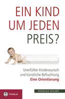 Angelika Walser: Ein Kind um jeden Preis? ★★★