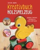 Carsten Andres: Kreativbuch Holzspielzeug