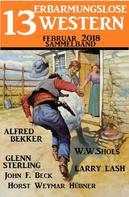 Alfred Bekker: Sammelband 13 erbarmungslose Western Februar 2018