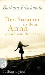 Der Sommer, in dem Anna verschwunden war - Roman
