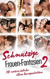 Schmutzige Frauen-Fantasien 2 - 30 weitere tabulos offene Kurzgeschichten