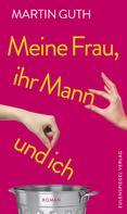 Martin Guth: Meine Frau, ihr Mann und ich ★★★★