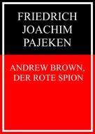Friedrich Joachim Pajeken: Andrew Brown, der rote Spion
