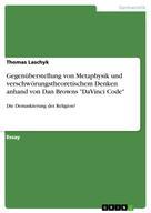 """Thomas Laschyk: Gegenüberstellung von Metaphysik und verschwörungstheoretischem Denken anhand von Dan Browns """"DaVinci Code"""""""