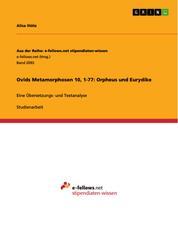 Ovids Metamorphosen 10, 1-77: Orpheus und Eurydike - Eine Übersetzungs- und Textanalyse