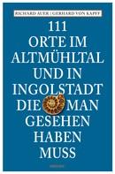 Richard Auer: 111 Orte im Altmühltal und in Ingolstadt, die man gesehen haben muss ★★★★