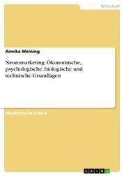 Neuromarketing. Ökonomische, psychologische, biologische und technische Grundlagen