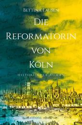 Die Reformatorin von Köln - Ein Luther Krimi