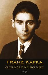 Franz Kafka - Gesamtausgabe - Sämtliche Werke; Neue Überarbeitete Auflage; Veröffentlichte Bücher, Romane, Journalistische und Essayistische Veröffentlichungen, Schriften und Fragmente, Tagebücher und Reisen