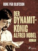 Rune Pär Olofsson: Der Dynamitkönig Alfred Nobel ★★★★