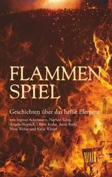 Flammenspiel - Geschichten über das heiße Element