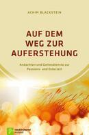 Achim Blackstein: Auf dem Weg zur Auferstehung