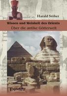 Harald Stöber: Wissen und Weisheit des Orients. Über die antike Götterwelt