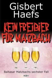 Kein Freibier für Matzbach - Baltasar Matzbachs sechster Fall