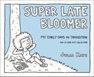 Julia Kaye: Super Late Bloomer