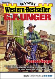 G. F. Unger Western-Bestseller 2377 - Western - Feuerkopf