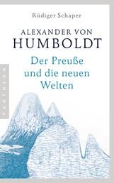 Alexander von Humboldt - Der Preuße und die neuen Welten