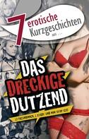 """Micol van Dijk: 7 erotische Kurzgeschichten aus: """"Das dreckige Dutzend"""" ★★★★"""