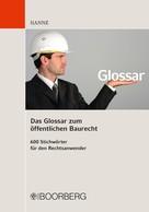 Wolfgang Hanne: Das Glossar zum öffentlichen Baurecht