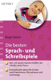 """Die besten Sprach- und Schreibspiele - Von """"Ich packe meinen Koffer"""" bis """"Stadt, Land, Fluss"""": Fantasievolle Ideen für Kinder und Erwachsene, für zuhause und unterwegs"""