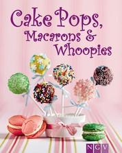 Cakepops, Macarons & Whoopies - Trend-Gebäck mit Wow-Effekt