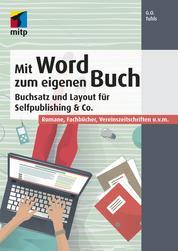 Mit Word zum eigenen Buch - Buchsatz und Layout für Selfpublishing & CRomane, Fachbücher, Vereinszeitschriften u.v.m.