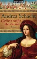 Andrea Schacht: Gebiete sanfte Herrin mir ★★★★★
