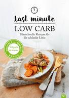 Margit Proebst: Low Carb: Last Minute Low Carb. Blitzschnelle Rezepte für die schlanke Linie. Kochbuch für die kohlenhydratarme Ernährung. Kochen ohne Kohlenhydrate.