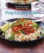 Practically Raw - Flexible Raw Recipes Anyone Can Make