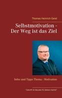 Thomas Heinrich Geist: Selbstmotivation - Der Weg ist das Ziel ★★