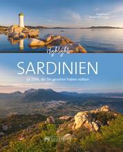Bruckmann Bildband: Highlights Sardinien - 50 Ziele, die Sie gesehen haben sollten. Jetzt mit Routenvorschlägen.