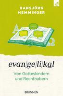 Hannsjörg Hemminger: Evangelikal: von Gotteskindern und Rechthabern