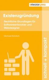 Existenzgründung - Rechtliche Grundlagen für Softwareentwickler und Webdesigner
