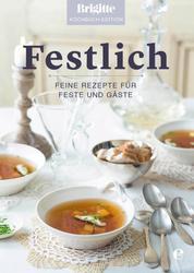 Brigitte Kochbuch-Edition: Festlich - Feine Rezepte für Feste und Gäste