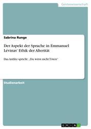 """Der Aspekt der Sprache in Emmanuel Lévinas' Ethik der Alterität - Das Antlitz spricht: """"Du wirst nicht Töten"""""""